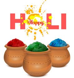 Happy holi Holi paint pot Ceramic pot with paint vector