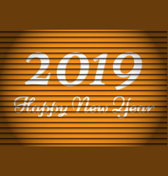 happy new year 2019 white number and text yellow vector image