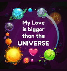 my love is bigger than universe valentines vector image