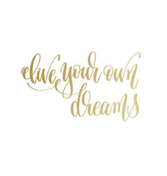 live your own dreams - golden hand lettering vector image