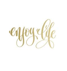 enjoy life - golden hand lettering inscription vector image