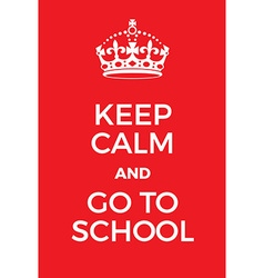 Keep Calm and go to schoool poster vector image