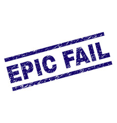 Scratched textured epic fail stamp seal vector