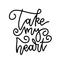 Take my heart - lettering phrase romantic line vector