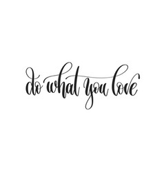do what you love - hand lettering inscription vector image
