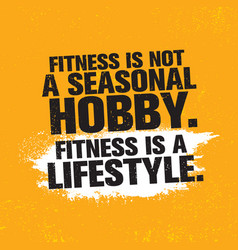 fitness is not a seasonal hobby it is a lifestyle vector image