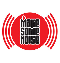 Make some noise red button print for t-shirt with vector