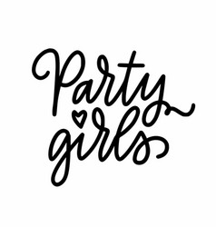 party girls modern doodle calligraphy design quote vector image