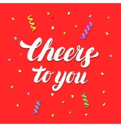 Cheers to you hand written lettering on festive vector image