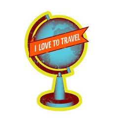 i love to travel retro grunge poster with globe vector image