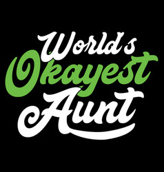 World okayest aunt best auntie tee design vector