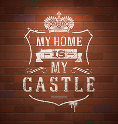 My home is my castle lettering heraldic sign vector