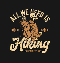 t shirt design all we need is hiking enjoy vector image