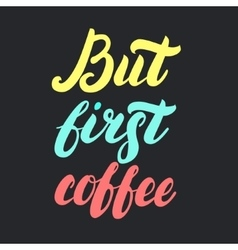 But first coffee Colorful hand written coffee vector image vector image