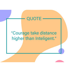 Courage take distance higher than intelligent vector
