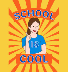 School is cool poster smiling schoolgirl shows vector