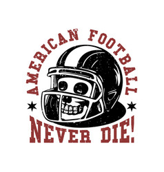 t shirt design american football never die vector image