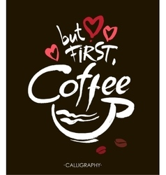 But first coffee ink hand lettering Modern vector image