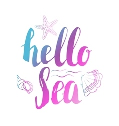 Hello sea Hand drawn lettering isolated on white vector image