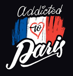 Addicted to paris tshirt hand-lettered design vector