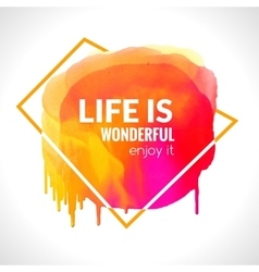 Motivation watercolor poster Life is wonderful vector