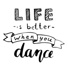 life is better when you dance calligraphic poster vector image vector image