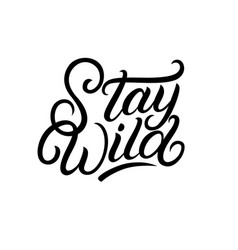 stay wild hand written lettering vector image vector image