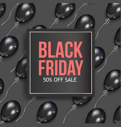 black friday sale banner design with balloons vector image