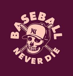 t shirt design baseball never die with skull vector image