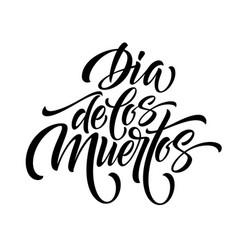 day dead hand lettering dia de los muertos vector image