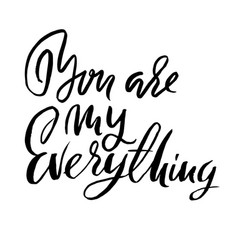 you are my everything handdrawn calligraphy for vector image