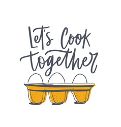 Lets cook together slogan and eggs in tray or vector