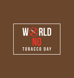 world no tobacco day banner flat vector image