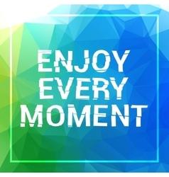 Enjoy every moment motivation square acrylic vector