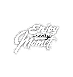 Enjoy every moment hand drawn lettering vector
