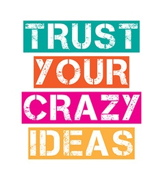 Inspirational quoteTrust your crazy ideas vector