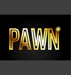 Pawn word text typography gold golden design logo vector