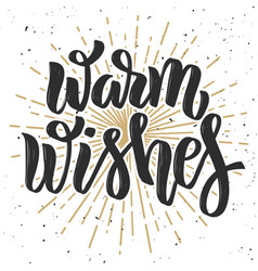 warm wishes hand drawn lettering phrase on white vector image