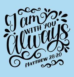 Bible background with hand lettering j am with you vector