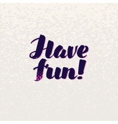 Have fun lettering handmade calligraphy vector