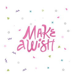 Make a wish hand drawn pink lettering vector