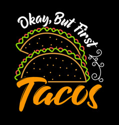 Okay but first tacos taco quote and slogan good vector