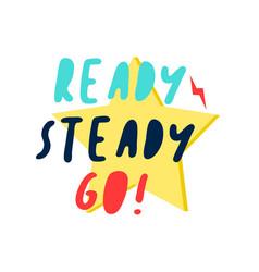 Ready steady go slogan and cute star character vector