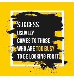 Success comes to those who are too busy to be vector image