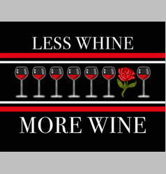 less whine more wine vector image