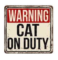 Cat on duty vintage rusty metal sign vector