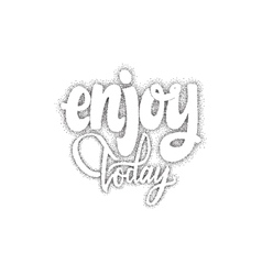 Enjoy today trace written by pen brush for vector