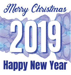 happy new year 2019 greeting blue card vector image
