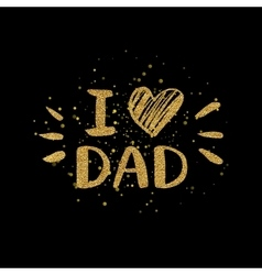 I love dad golden text with heart - gold glitter vector image