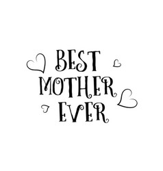 best mother ever love quote logo greeting card vector image